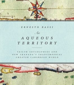 An Aqueous Territory Review – Interesting take on Colombia's Connection to the Colonial Caribbean World