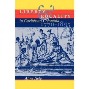 Liberty and Equality in Caribbean Colombia 1770-1835 – A Book Review of an Interesting History of Race and Identity in Colombia at the Time of Independence